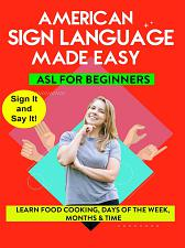 AMERICAN SIGN LANGUAGE MADE EASY  ASL for Beginners; Food  Cooking  Days of the