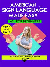 AMERICAN SIGN LANGUAGE MADE EASY  ASL for Beginners; Learn Deaf Culture  Histor
